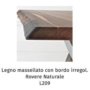 Massellato con bordo irregolare rovere naturale L209 (Sp.5cm) [+€346,00]